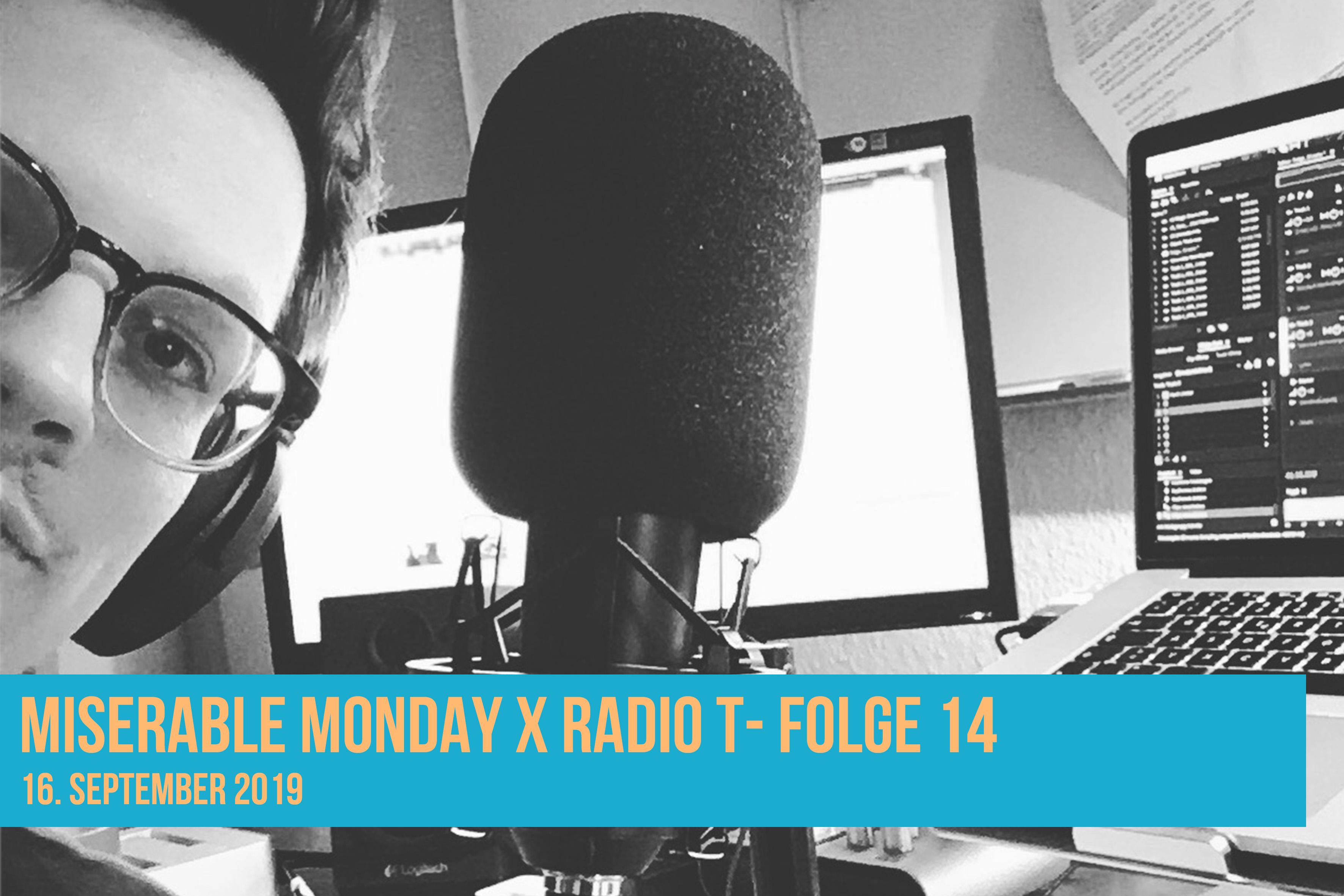 Miserable Monday X RadioT - Folge 14 - (16.09.19)