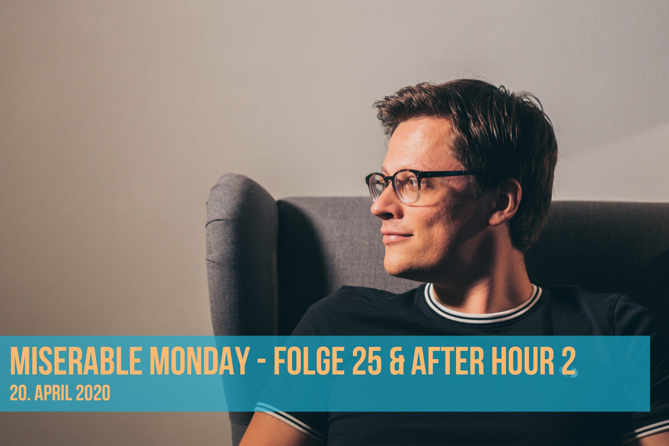 Miserable Monday - Folge 25 & After Hour 2 - 20/04/20