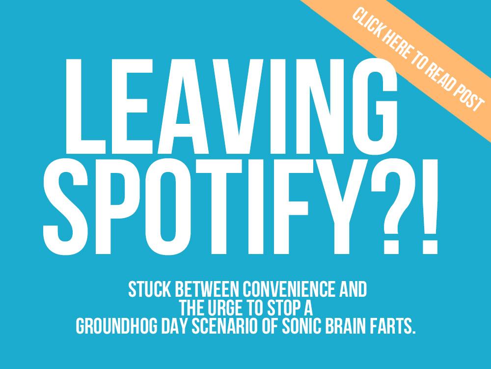 Leaving Spotify?!